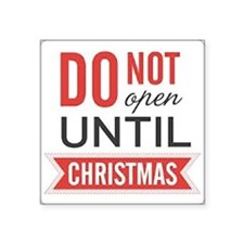 "Do Not Open until Christmas Square Sticker 3"" x 3"""