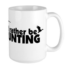I'd rather be hunting. Mugs