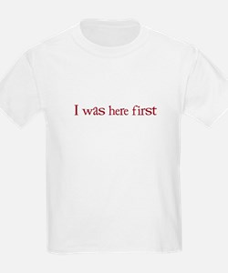 I WAS HERE FIRST - T-Shirt