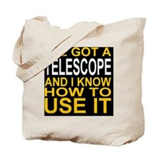 I've Got A Telescope And I Know How To Us Tote Bag
