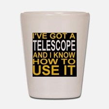 I've Got A Telescope And I Know How To  Shot Glass