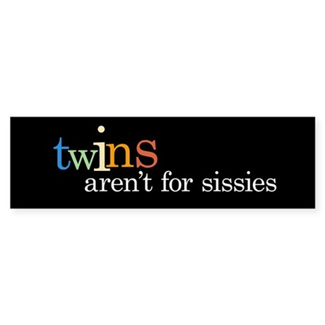 Twins Aren't for Sissies - Bumper Sticker