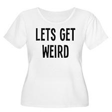 Let's Get Weird Funny T-Shirt