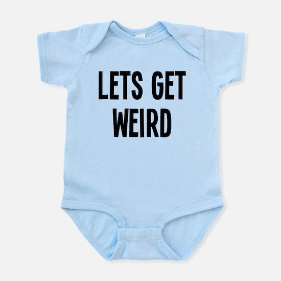 Let's Get Weird Funny Infant Bodysuit