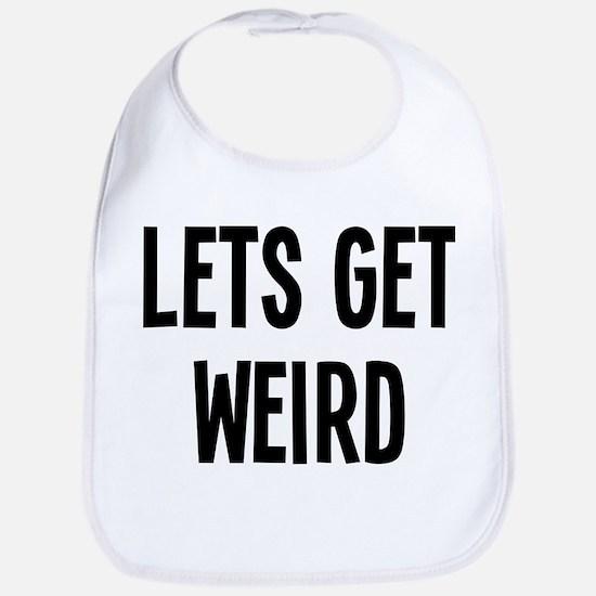 Let's Get Weird Funny Bib