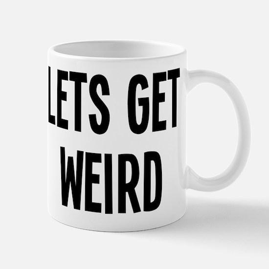 Let's Get Weird Funny Mug