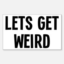 Let's Get Weird Funny Decal