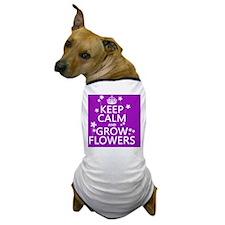 Keep Calm and Grow Flowers Dog T-Shirt