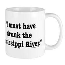 I Must Have Drunk the Mississippi River Mug