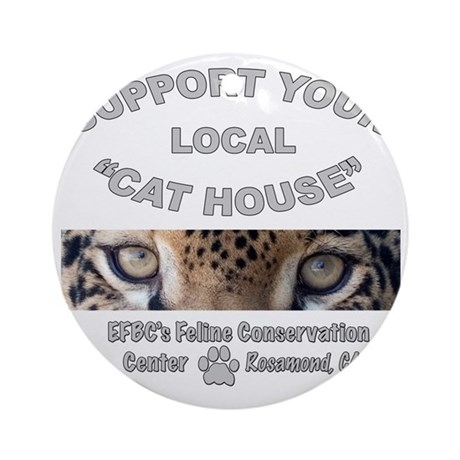 Support Your Local Cat House Round Ornament
