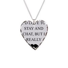 I Love To Stay And Chat But I Necklace