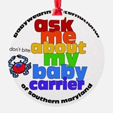 ask me about my baby carrier - roun Ornament
