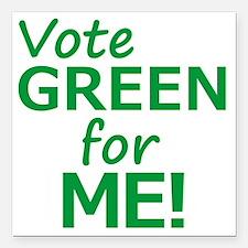 "Vote Green 4 Me Square Car Magnet 3"" x 3"""