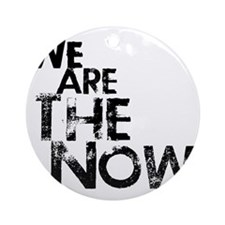 We Are The Now Round Ornament