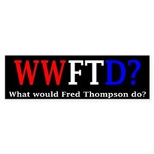 WWFTD? What would Fred Thompson do? Bumper Bumper Sticker