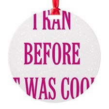 I Ran Before it Was Cool Ornament