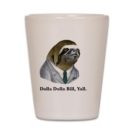 Dolla Dolla Bill, Yall sloth Shot Glass