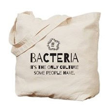 Bacteria. Its the only culture some people have To