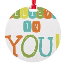 Believe in YOU Ornament