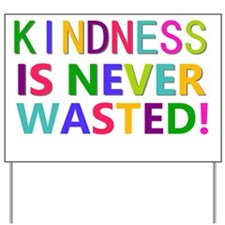 Kindness is Never Wasted Yard Sign