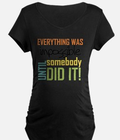 Impossible Until Somebody D T-Shirt