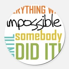 Impossible Until Somebody Did It Round Car Magnet