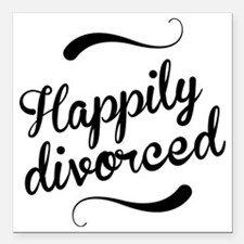 "Happily divorced Square Car Magnet 3"" x 3"""