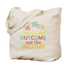 Teachers Outcome Not Income Tote Bag