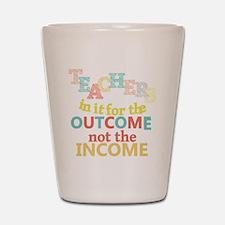 Teachers Outcome Not Income Shot Glass