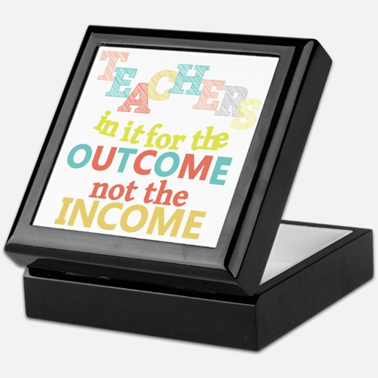 Teachers Outcome Not Income Keepsake Box