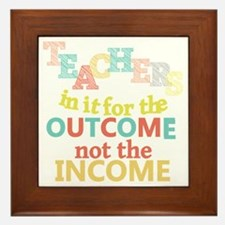 Teachers Outcome Not Income Framed Tile
