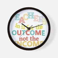 Teachers Outcome Not Income Wall Clock