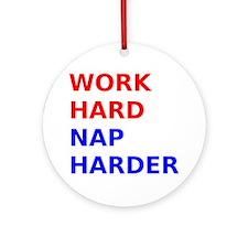 Work Hard Nap Harder Round Ornament