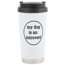 My Dog Is An Introvert Stainless Steel Travel Mug