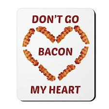 Don't Go Bacon My Heart Mousepad