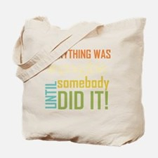 Impossible Until Somebody Did It Tote Bag