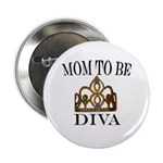 "Mom to Be DIVA 2.25"" Button"
