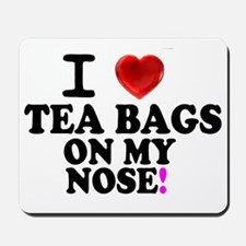 I LOVE TEA BAGS ON MY NOSE! Mousepad