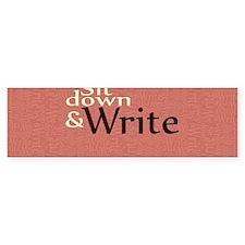 Sit Down Write Bumper Sticker