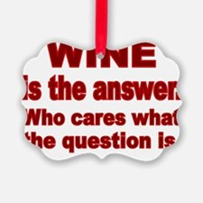 Wine is the Answer Ornament