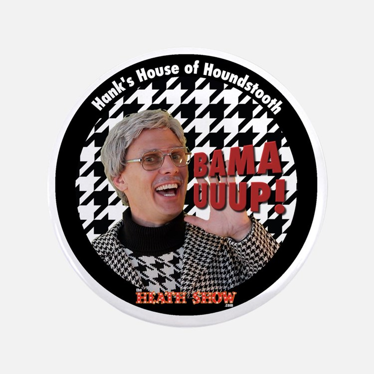 "BAMA UUUP! Hanks House of Houndstooth 3.5"" Button"