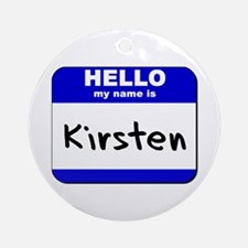 hello my name is kirsten  Ornament (Round)