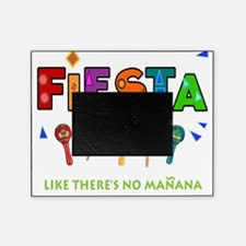 Fiesta Like Theres No Manana Picture Frame