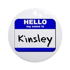 hello my name is kinsley  Ornament (Round)