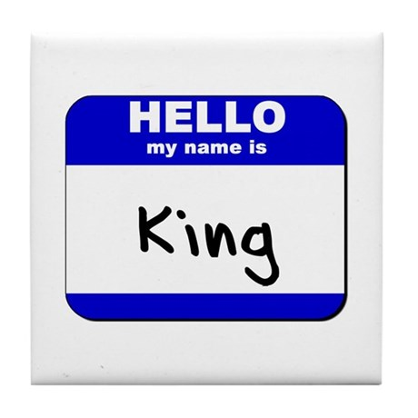 hello my name is king Tile Coaster