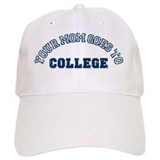 Your Mom Goes to College Baseball Cap