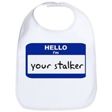 Hello I'm your stalker Bib