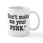 Don't Make Me Your Punk Mug