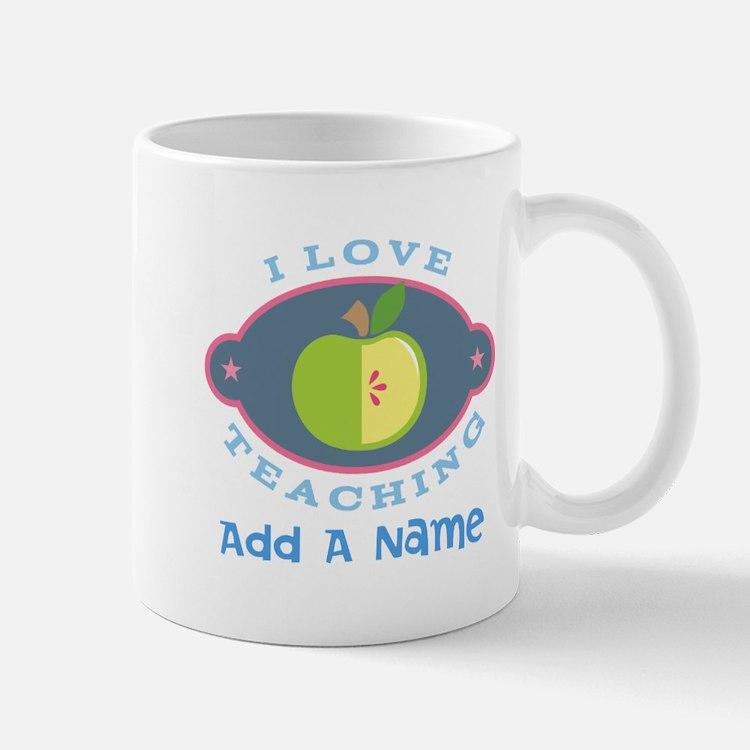 Personalized I Love Teaching Mugs
