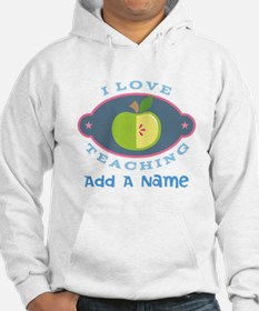 Personalized I Love Teaching Hoodie